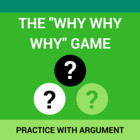 Practice with the Argument- The Why Why Why Game