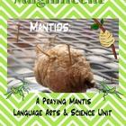 Praying Mantis Life Cycles Language Arts & Science Unit