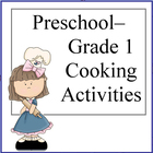 Pre K - Grade 1 Cooking Activities