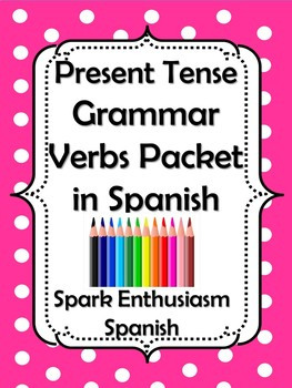 Present Tense Grammar Verbs Packet in Spanish
