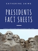 Presidents Fact Sheets