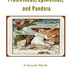 Prometheus, Epimethus, and Pandora: A Greek Myth