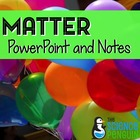 Properties of Matter PowerPoint, Notes, and Activity