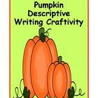 Pumpkin Descriptive Writing Craftivity