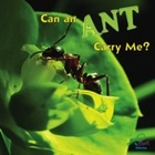 Can an Ant Carry Me?