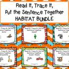 Read it, Trace It, Put the Sentence Together : Habitat Bundle