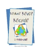 Reduce, Reuse, Recycle: a mini-unit