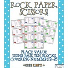 Rock, Paper, Scissors: Place Value Base Ten Blocks {Numbers 2-25}