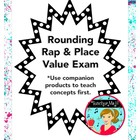 Rounding Rap and Place Value Exam