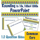 Rounding to 10s, 100s, &amp; 1000s PowerPoint - Common Core 3.NBT.1