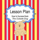 "SOAR to Success ""The Outside Dog"" Lesson Plan"
