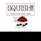 SQUISH!! A Nonsense Word Game