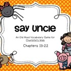 Say Uncle (Old Maid) Charlotte's Web Vocabulary (Ch. 13-22)