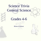 Science Trivia: General Science Grades 4-6