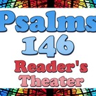 Script: Psalms 146 (readers theater)