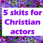 Scripts: 5 Skits for Christian Actors - April 2009