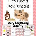 Sequencing Activity- If You Give a Pig a Pancake by Laura