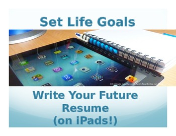 Set Life Goals: Write Your Future Resume (on iPads!)