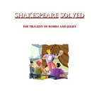 Shakespeare Solved! Romeo and Juliet Act I