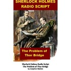 Sherlock Holmes Radio Script - The Problem of Thor Bridge