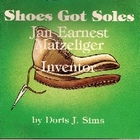 Shoes Got Soles Jan Earnest Matzeliger Inventor