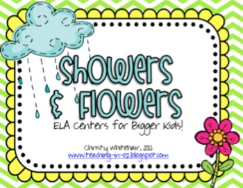 Showers & Flowers: ELA Centers for Bigger Kids!