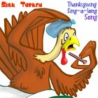 Sick Turkey Thanksgiving Sing-A-Long Song