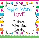 Sight Word Love- I Have, Who Has Cards