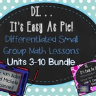 Small Group Math DI Easy as Pie, MEGABUNDLE  (Unit 3 - 10 Only)
