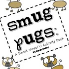 Smug Pugs:  A Short Vowel U Activity Pack
