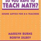So You Have to Teach Math Marilyn Burns
