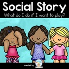 Social Story - What do I do if I want to play?