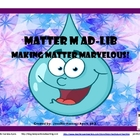 Solids, Liquids, and Gases:  Marvelous Mad Lib