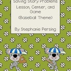 Solving Story Problems (Lesson, Center, and Game)- Baseball Theme