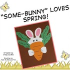 &quot;Some-Bunny&quot; Loves Spring (Craft, Writing, and Math Activities)