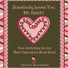 Somebody Loves You, Mr. Hatch Valentine and Writing Activities