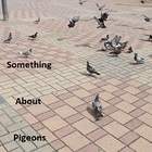 Something About Pigeons