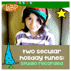 Songs -- 2 Secular holiday tunes--proven classroom favorites