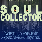 Soul Collector: A Spirit Speaks from Beyond