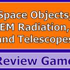 Space Objects, Electromagnetic Radiation, & Telescopes Rev