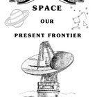 Space, Our Present Frontier Unit Activities and Handouts