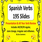 Spanish Verb Presentation & All Year Verb Review - 195 Slides