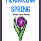 Spring Into Measurement:  A Common Core Aligned Measrement Pack!