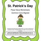 St. Patrick&#039;s Day Common Core Aligned Place Value Worksheets