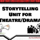 Storytelling Unit for Theatre Arts/Drama