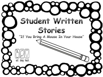 Student Written Stories {If You Bring A Mouse In Your House}