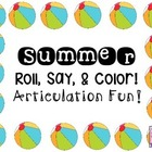 Summer Roll, Say, & Color! Articulation Fun!