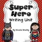 Super Hero Writing Unit