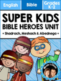 Super Kids Bible Heroes Unit - Shadrach, Meshach & Abedneg