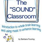 THE &quot;SOUND&quot; CLASSROOM, Using Sound &amp; Music to Enhance Learning